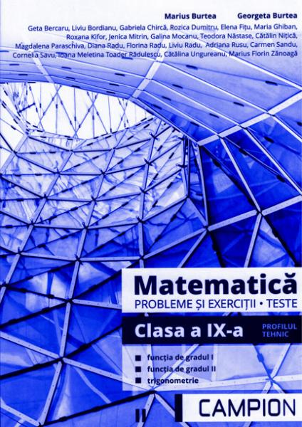 Matematica, probleme si exercitii, teste pentru clasa a IX-a. Profilul tehnic, functia de gradul I, functia de gradul II, trigonometrie de Marius Burtea 0