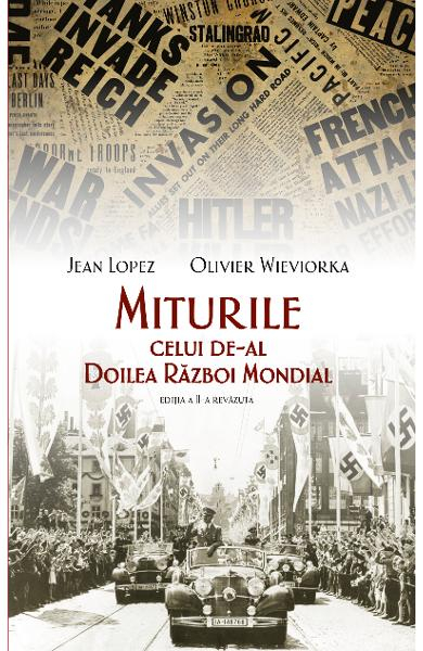 Miturile celui de-al Doilea Razboi Mondial ed.2 de Jean Lopez, Olivier Wieviorka 0