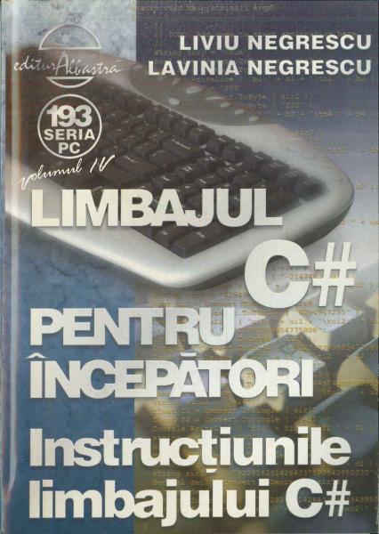 Limbajul C# pentru incepatori. Volumul IV - Instructiunile limbajului C# de L. Negrescu [0]