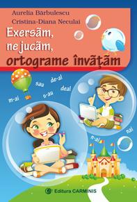 Exersam, ne jucam, ortograme invatam de Aurelia Barbulescu, Cristina-Diana Neculai 0