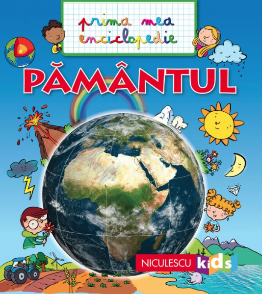 PAMANTUL. Prima mea enciclopedie de Emmanuelle Kecir-Lepetit 0