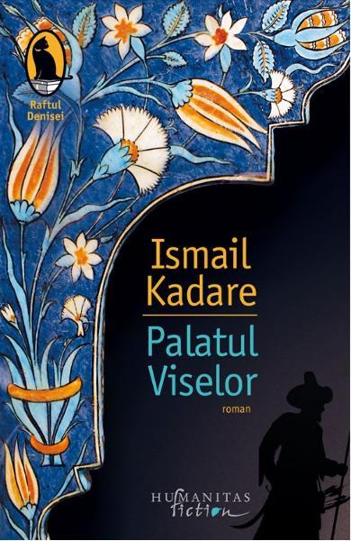 Palatul Viselor de Ismail Kadare 0