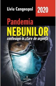 Pandemia nebunilor. Confesiuni in stare de urgenta de Liviu Cangeopol 0