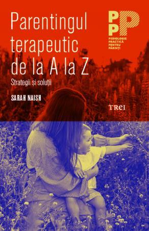 Parentingul terapeutic de la A la Z. Strategii si solutii de Sarah Naish 0