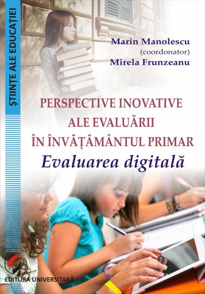 Perspective inovative ale evaluarii in invatamantul primar. Evaluarea digitala de Marin Manolescu, Mirela Frunzeanu