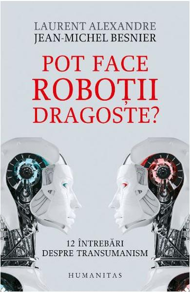 Pot face robotii dragoste? de Jean-Michel Besnier, Laurent Alexandre 0
