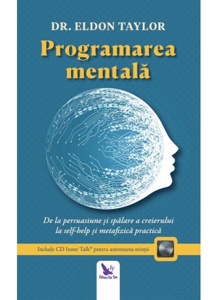 Programarea mentala. De la persuasiune si spalare a creierului la self-help si metafizica practica (editie revizuita + CD) de Dr. Eldon Taylor 0