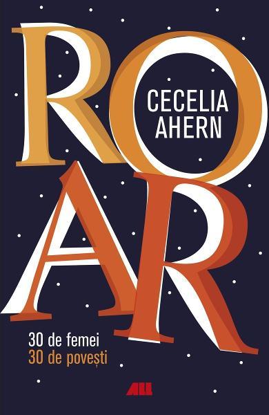 ROAR. 30 de femei. 30 de povesti de Cecelia Ahern 0