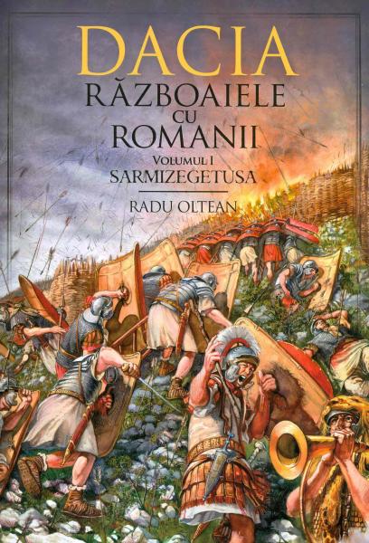 dacia razboaiele cu romanii sarmizegetusa de radu oltean 0
