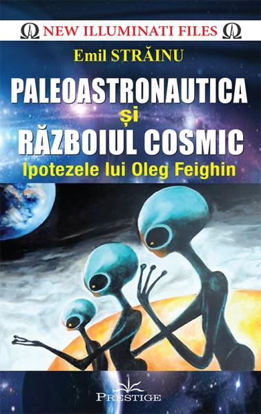 Paleoastronautica si Razboiul Cosmic - Ipotezele lui Oleg Feighin 0