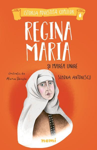 Regina Maria si Marea Unire de Simona Antonescu 0