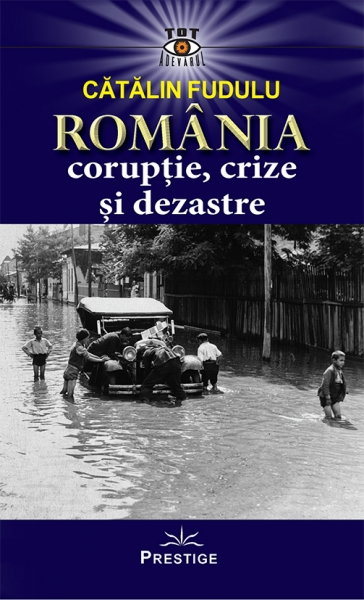 Romania coruptie, crize si dezastre de Catalin Fudulu 0