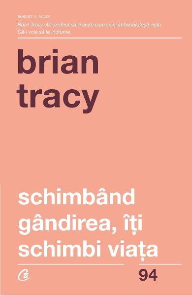 Schimband gandirea, iti schimbi viata de Brian Tracy