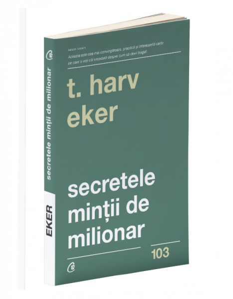 Secretele mintii de milionar. Editia a IV-a de Harv T. Eker 0