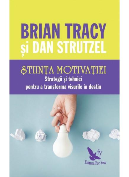 Stiinta motivatiei. Strategii si tehnici pentru a transforma visurile in destin de Brian Tracy 0