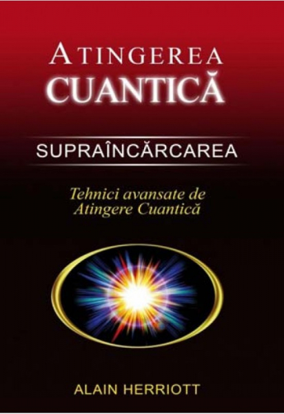 Supraincarcarea - Tehnici avansate de atingere cuantica de Alain Herriott 0