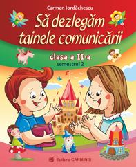 SA DEZLEGAM TAINELE COMUNICARII. CLASA A II-A. SEMESTRUL 2 (PENTRU NOUL MANUAL P)