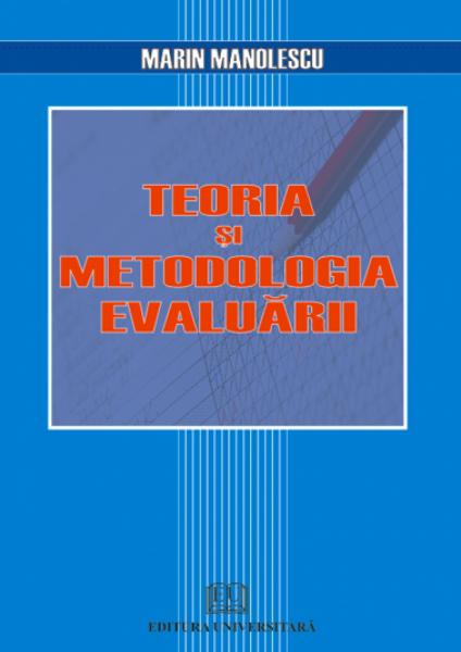 Teoria si metodologia evaluarii de Marin Manolescu
