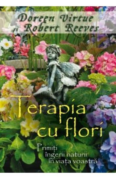 Terapia Cu Flori de Doreen Virtue, Robert Reeves 0