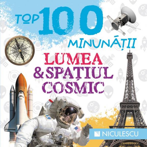 Top 100 minunatii: Lumea si spatiul cosmic 0