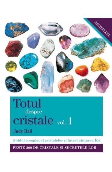 Totul despre cristale Vol. 1 de Judy Hall 0
