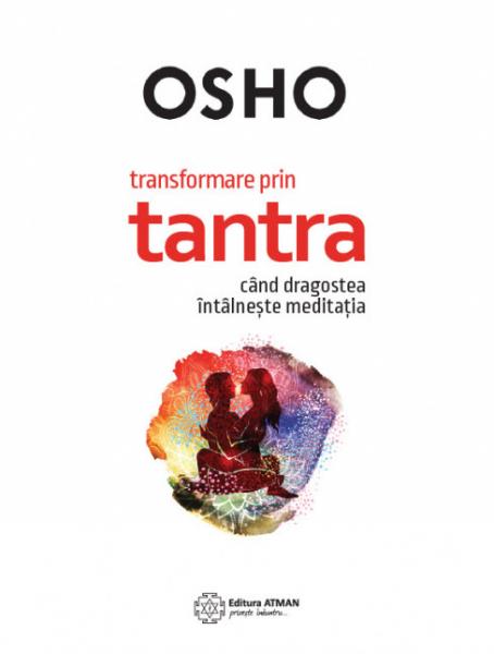 Transformare prin tantra. Cand dragostea intalneste meditatia de Osho