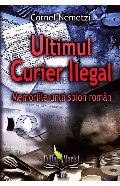 Ultimul curier ilegal de Cornel Nemetzi