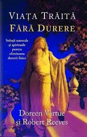 Viata Traita Fara Durere de Doreen Virtue, Robert Reeves 0