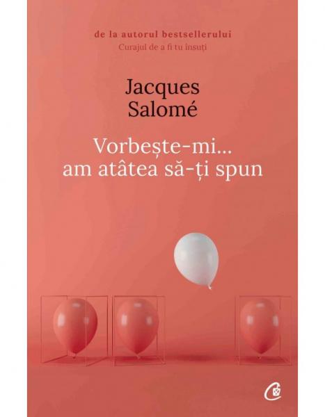 Vorbeste-mi, am atatea sa-ti spun - Editia a V-a de Jacques Salome 0