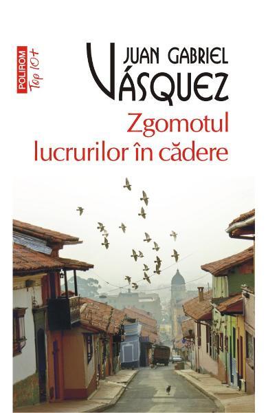 Zgomotul lucrurilor in cadere de Juan Gabriel Vasquez 0
