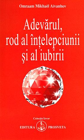 Adevarul, rod al intelepciunii si al iubirii de Omraam Mikhael Aivanhov 0