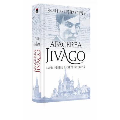 Afacerea Jivago - lupta pentru o carte interzisa de Peter Finn & Petra Couvee 0