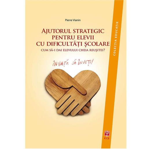 Ajutorul strategic pentru elevii cu dificultati scolare de Pierre Vianin [0]