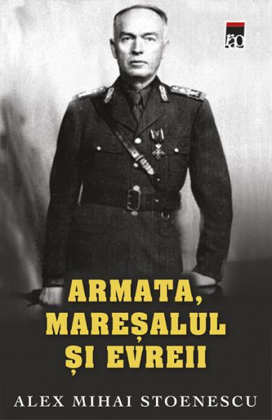 ARMATA, MARESALUL SI EVREII de Alex Mihai Stoenescu [0]