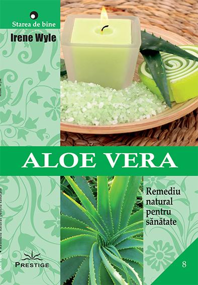 Aloe Vera. Remediu natural pentru sanatate de Irene Wyle 0