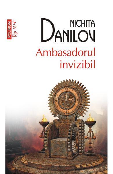 Ambasadorul invizibil de Nichita Danilov 0