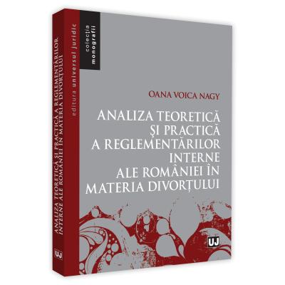 Analiza teoretica si practica a reglementarilor interne ale Romaniei in materia divortului de Oana Voica Nagy [0]