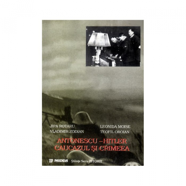 Antonescu - Hitler, Caucazul si Crimeea 0