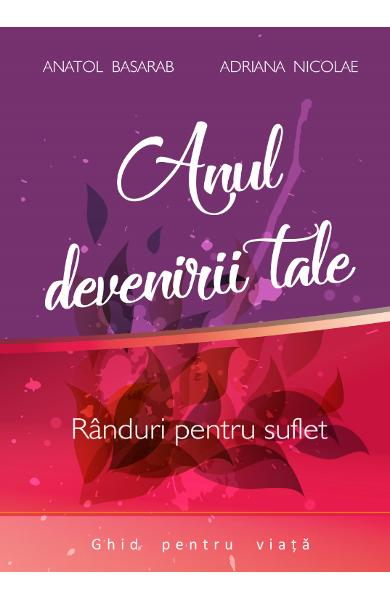 Anul devenirii tale de Anatol Basarab, Adriana Nicolae 0