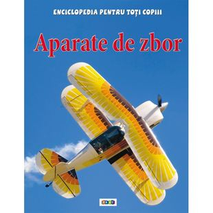 Aparate de zbor. Enciclopedia pentru toti copiii de Sue Becklake [0]