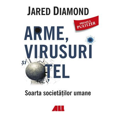 arme virusuri si otel soarta societatilor umane de jared diamond 0