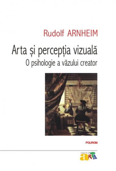 Arta si perceptia vizuala: o psihologie a vazului creator de Rudolf Arnheim 0