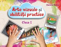 Arte vizuale si abilitati practice. Clasa I. de Daniela Stoica 0