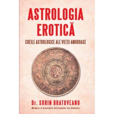 Astrologia erotica. Cheile astrologice ale vietii amoroase de Sorin Bratoveanu 0