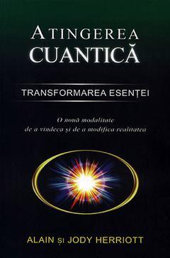 Atingerea cuantica - Transformarea esentei de Alain si Jody Herriott 0