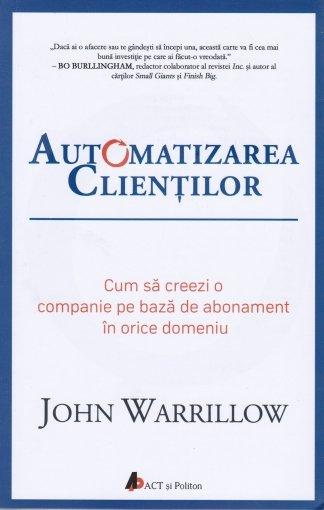Automatizarea clientilor. Cum sa creezi o companie pe baza de abonament in orice domeniu de John Warrillow 0