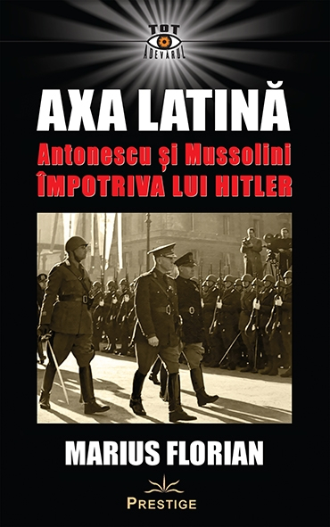 Axa Latina. Antonescu si Mussolini impotriva lui Hitler 0