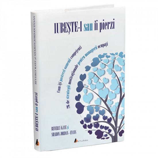 IUBESTE-I SAU II PIERZI: CUM ITI PASTREZI OAMENII COMPETENTI de  BEVERLY KAYE [0]