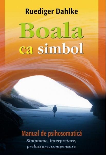 Vindecare Spirituala - Boala ca simbol. Manual de psihosomatica de Ruediger Dahlke 0
