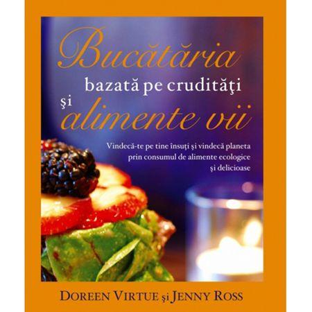Bucataria bazata pe cruditati si alimente vii de Doreen Virtue 0